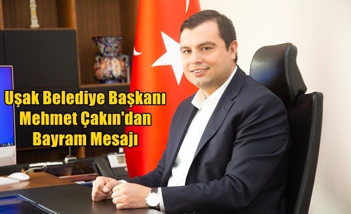 Uşak Belediye Başkanı Mehmet Çakın'dan Bayram Mesajı