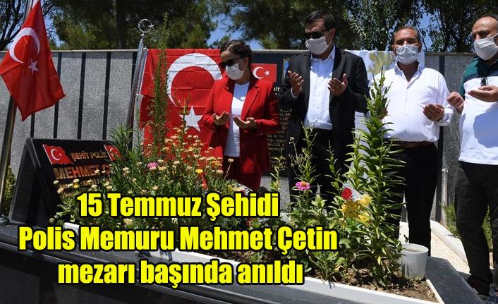 15 Temmuz Şehidi Polis Memuru Mehmet Çetin mezarı başında anıldı