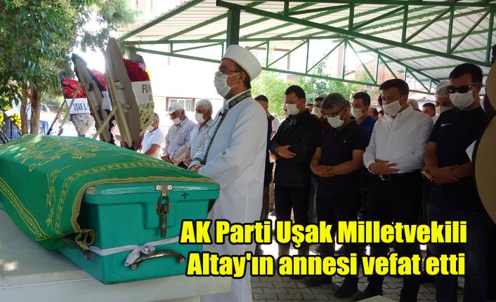 AK Parti Uşak Milletvekili Altay'ın annesi vefat etti