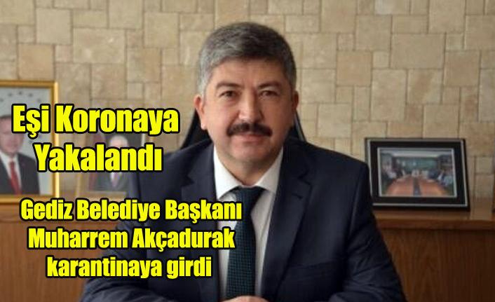Gediz Belediye Başkanı Muharrem Akçadurak karantinaya girdi