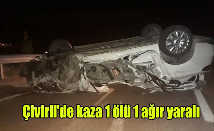 Çiviril'de tedbirsizlik kazası 1 ölü 1 ağır yaralı
