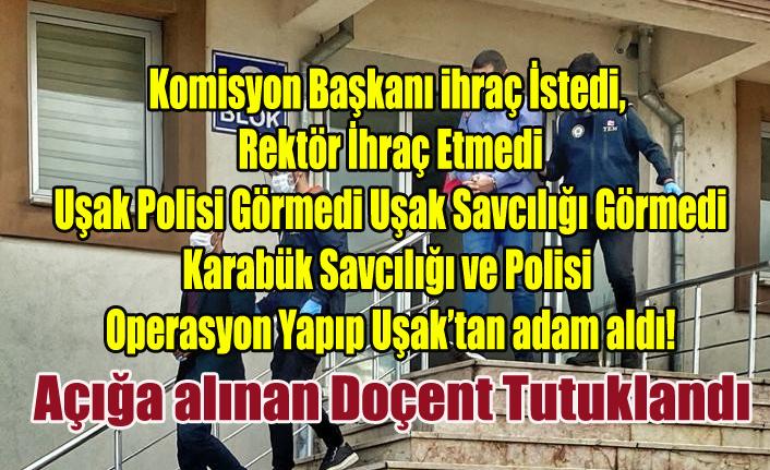 Karabük Polisi Uşak'ta Operasyon Yaptı, Açığa alınan Ancak Rektörün İhraç Etmediği Doçent Tutuklandı
