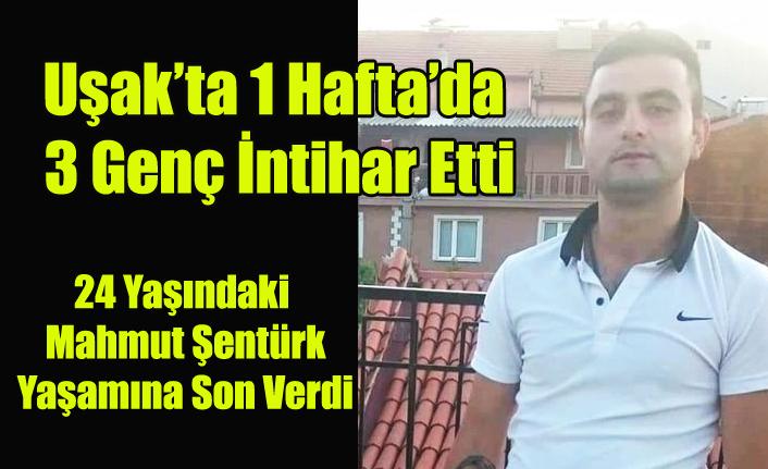 Uşak'ta 24 yaşında ki Mahmut Şentürk Yaşamına son verdi 1 haftada intihar eden genç sayısı 3 oldu