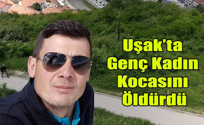 Uşak'ta Genç Kadın Kocasını Öldürdü