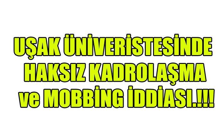 UŞAK ÜNİVERİSTESİNDE HAKSIZ KADROLAŞMA ve MOBBİNG İDDİASI.!!!