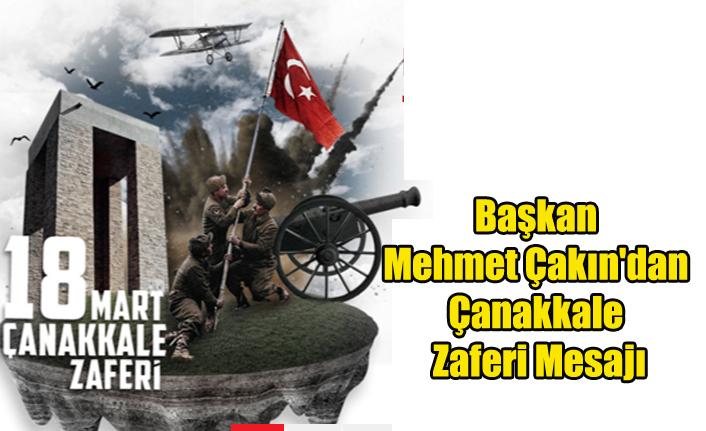 Başkan Mehmet Çakın'dan Çanakkale Zaferi Mesajı
