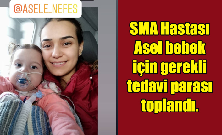SMA Hastası Asel bebek için gerekli tedavi parası toplandı.
