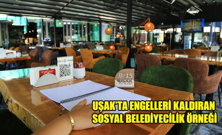 - UŞAK'TA ENGELLERİ KALDIRAN SOSYAL BELEDİYECİLİK ÖRNEĞİ