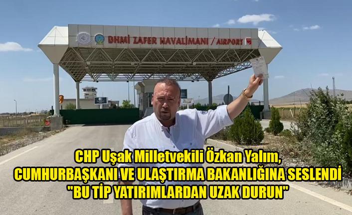 """CHP Uşak Milletvekili Özkan Yalım, CUMHURBAŞKANI VE ULAŞTIRMA BAKANINA ÇAĞRI """"BU TİP YATIRIMLARDAN UZAK DURUN"""""""