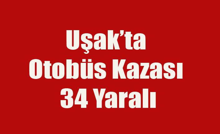 UŞAK'TA OTOBÜS KAZASI 34 YARALI VAR