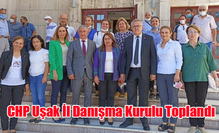 CHP UŞAK İL DANIŞMA KURULU TOPLANTISI YAPILDI