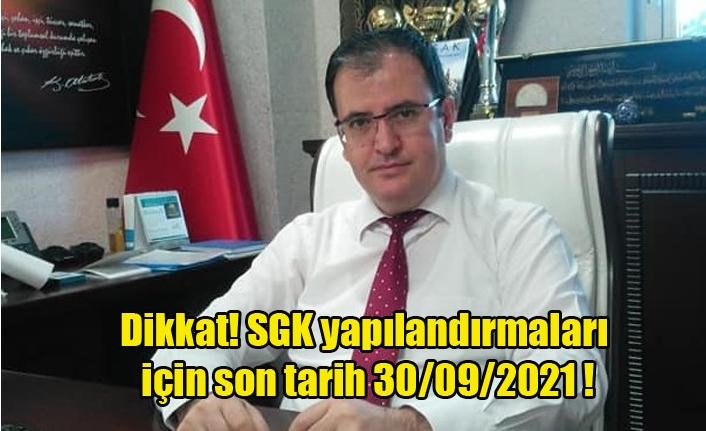 Dikkat! SGK yapılandırmaları için son tarih 30/09/2021
