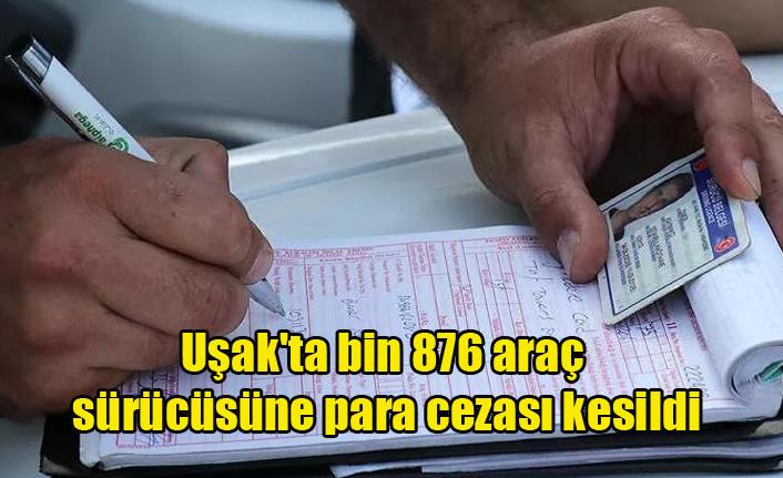 Uşak'ta bin 876 araç sürücüsüne para cezası kesildi