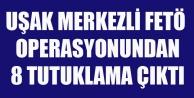 UŞAK'TA FETÖ'DEN 8 KİŞİ TUTUKLANDI