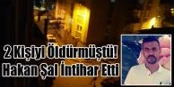 UŞAK'TA İKİ KİŞİYİ ÖLDÜREN HAKAN ŞAL POLİSİN YAKALAYACAĞINI ANLAYINCA İNTİHAR ETTİ