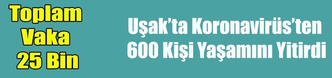 UŞAK'TA KORONAVİRÜS NEDENİYLE ÖLENLERİN SAYISI 600'Ü BULDU