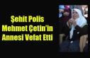 ŞEHİT POLİS MEHMET ÇETİN'İN ANNESİ YAŞAMINI...