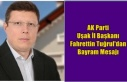 AK Parti Uşak İl Başkanı Av. Fahrettin Tuğrul'dan...