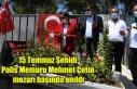 15 Temmuz Şehidi Polis Memuru Mehmet Çetin mezarı...