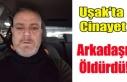 UŞAK'TA CİNAYET, EVİNE BIRAKTIĞI ARKADAŞI...