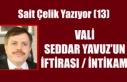 SAİT ÇELİK YAZIYOR: VALİ SEDDAR YAVUZ'UN İFTİRASI...