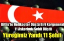 YÜREĞİMİZ YANIYOR, HELİKOPTER KAZASINDA 11 ASKERİMİZ...