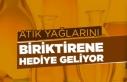 """""""ATIK YAĞLARINI BİRİKTİRENE HEDİYE GELİYOR"""""""