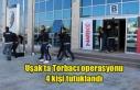 Uşak'ta torbacılara yönelik operasyonda 4 kişi...