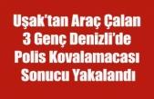 Uşak'tan Araç çalan 3 Genç Denizli'de Polis Kovalamacası İle Yakalandı