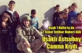 BİR HAFTA'DA İKİNCİ ACI HABER, UŞAKLI ASTSUBAY CANINA KIYDI