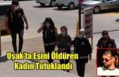 Uşak'ta Eşini Öldüren Kadın Tutuklandı