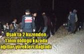 Uşak'ta 2 kuzenden 1'inin öldüğü kazada ağıtlar yürekleri dağladı