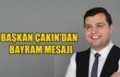 BAŞKAN ÇAKIN'DAN RAMAZAN BAYRAMI MESAJI