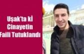 Uşak'ta ki Cinayet Zanlısı Tutuklandı
