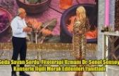 Seda Sayan Sordu, Fitoterapi Uzmanı Dr. Şenol Şensoy Kanserle İlgili Merak Edilenleri Yanıtladı