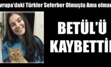 AVRUPA ONUN İÇİN SEFERBER OLDU AMA, BETÜL'Ü KAYBETTİK