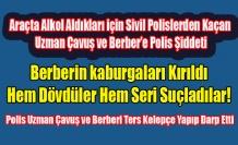 POLİS'TEN KAÇAN UZMAN ÇAVUŞU DARP EDİP BERBERİN KABURGALARINI KIRDILAR!