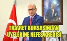 TİCARET BORSASINDAN ÜYELERİNE NEFES KREDİSİ
