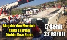 Alaşehir'den Mersin'e askerleri taşıyan otobüs devrildi: 5 şehit, 27 yaralı