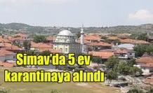 Simav'da 5 ev karantinaya alındı