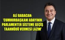 ALİ BABACAN: 'CUMHURBAŞKANI ADAYININ PARLAMENTER SİSTEME GEÇİŞ TAAHHÜDÜ VERMESİ LAZIM'