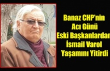 BANAZ CHP'NİN ACI GÜNÜ, ESKİ BAŞKANLARDAN İSMAİL VAROL HAYATINI KAYBETTİ