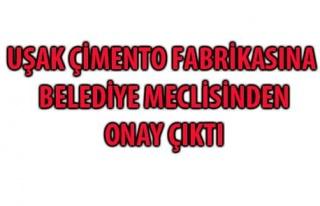 ÇİMENTO FABRİKASINA BELEDİYE MECLİSİNDEN ONAY...