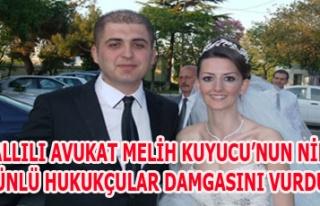 KARAHALLILI AVUKAT MELİH KUYUCU'NUN NİKAHINA ÜNLÜ...