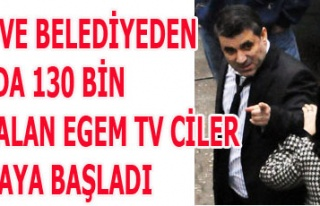 UTAŞ VE BELEDİYEDEN 130 BİN LİRA ALAN EGEM TV...