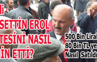 MHP'Lİ GIYASETTİN EROL ENİŞTESİNİ NASIL ZENGİN...