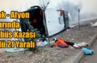 UŞAK AFYON SINIRINDA KAZA 2 ÖLÜ 21 YARALI