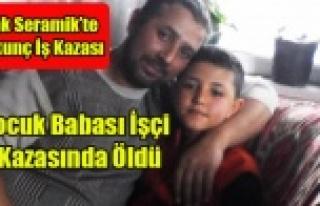 UŞAK SERAMİK'TE İŞ KAZASI 1 ÖLÜ