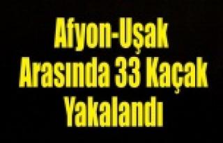 AFYON UŞAK ARASINDA 33 KAÇAK YAKALANDI