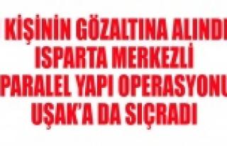 ISPARTA'DA Kİ PARALEL YAPI OPERASYONU UŞAK'A...